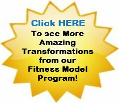 Click Here to See More Transformations from our Fitness Model Program!